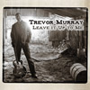 Trevor Murray: Leave It Up To Me:Closer to Home CD Cover recorded at Panda Productions Nashville Tennessee Recording Studio